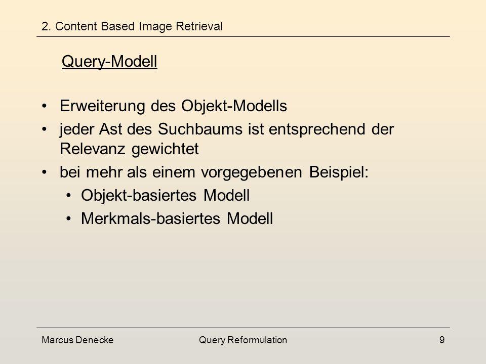 Marcus DeneckeQuery Reformulation19 Similar Expansion 3.2 Query Expansion Aufnahme von relevanten Objekten, wenn diese sehr ähnlich zu den vom Nutzer als relevant ausgewählten sind Rechtfertigung: da die Objekte den gewünschten ähnlich sind, repräsentieren sie wiederum andere ähnliche Objekte