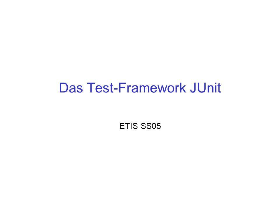 Das Test-Framework JUnit ETIS SS05