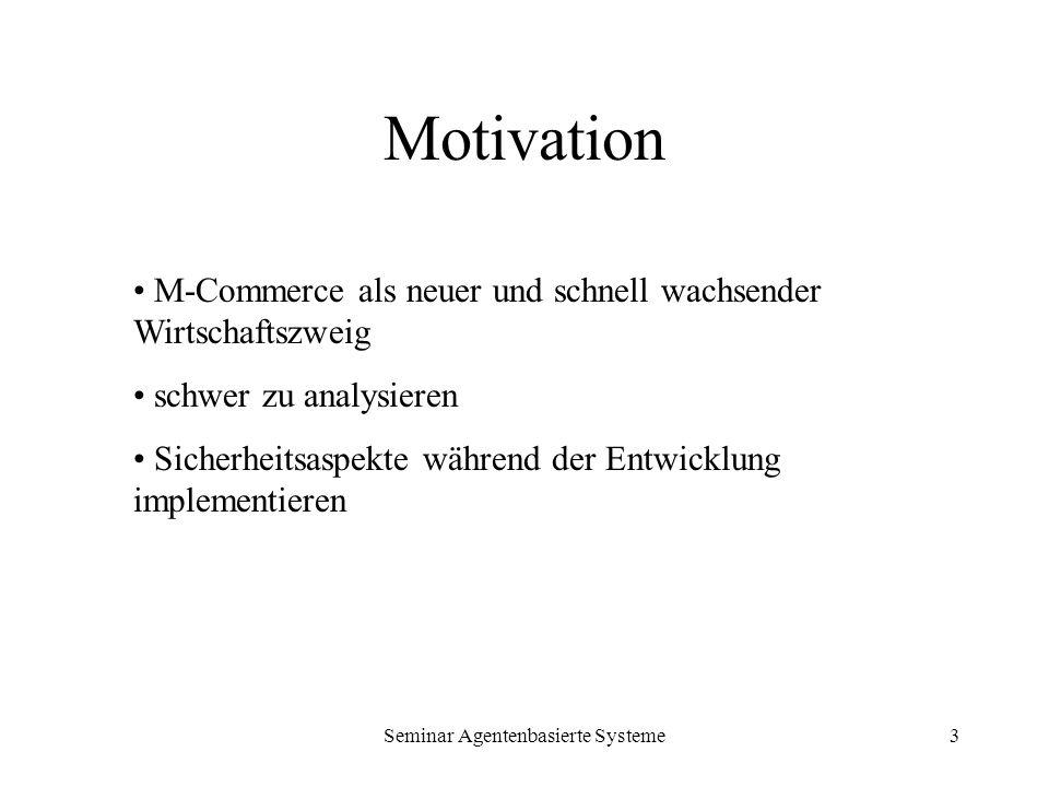 Seminar Agentenbasierte Systeme3 Motivation M-Commerce als neuer und schnell wachsender Wirtschaftszweig schwer zu analysieren Sicherheitsaspekte währ