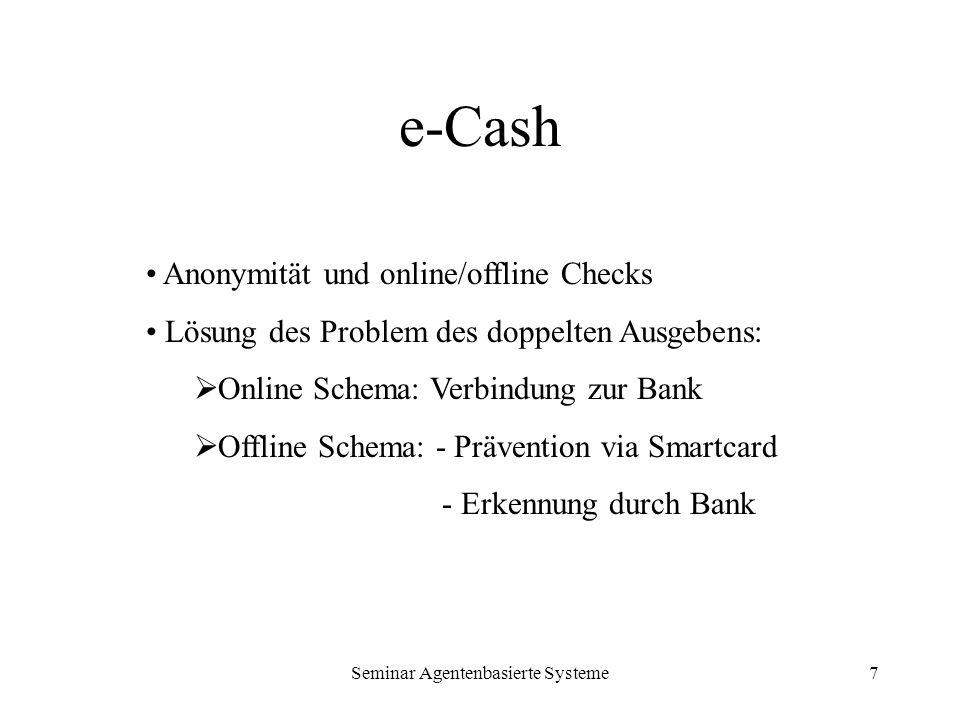 Seminar Agentenbasierte Systeme7 e-Cash Anonymität und online/offline Checks Lösung des Problem des doppelten Ausgebens: Online Schema: Verbindung zur