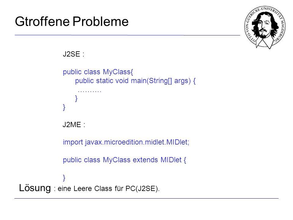 Gtroffene Probleme J2SE : public class MyClass{ public static void main(String[] args) { ……….