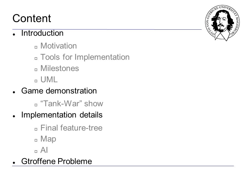 Content Introduction Motivation Tools for Implementation Milestones UML Game demonstration Tank-War show Implementation details Final feature-tree Map AI Gtroffene Probleme