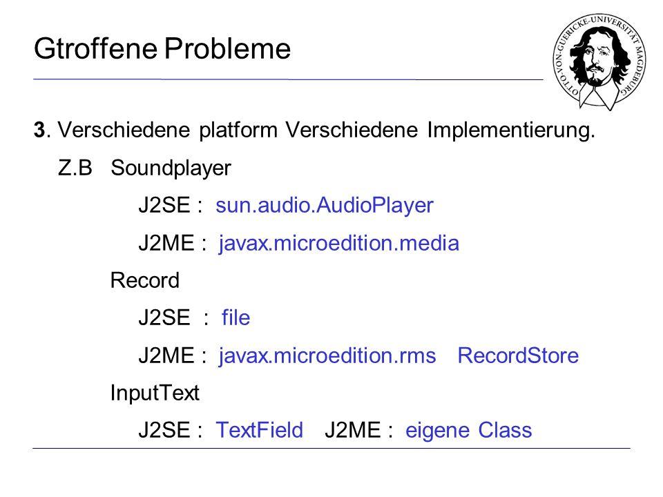 Gtroffene Probleme 3. Verschiedene platform Verschiedene Implementierung.