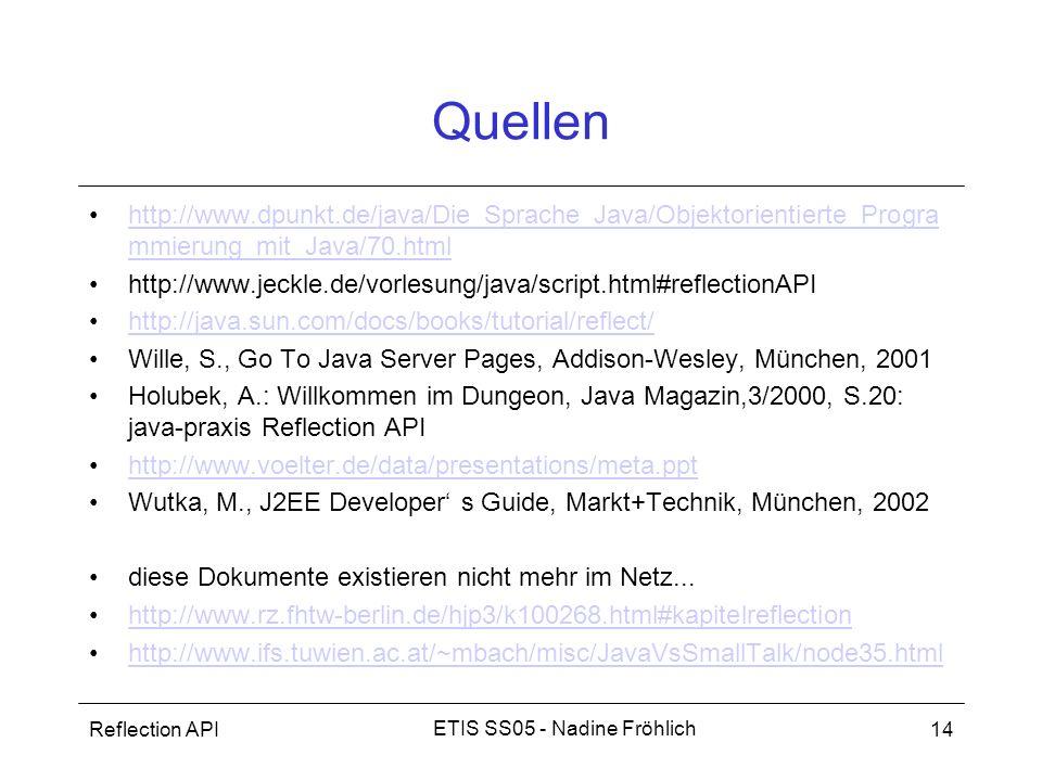 Reflection API14 ETIS SS05 - Nadine Fröhlich Quellen http://www.dpunkt.de/java/Die_Sprache_Java/Objektorientierte_Progra mmierung_mit_Java/70.htmlhttp