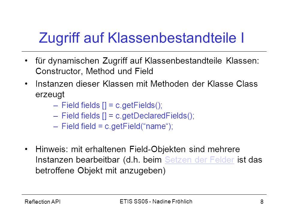 Reflection API8 ETIS SS05 - Nadine Fröhlich Zugriff auf Klassenbestandteile I für dynamischen Zugriff auf Klassenbestandteile Klassen: Constructor, Me
