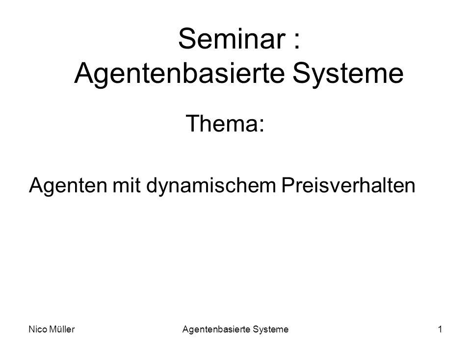 Nico MüllerAgentenbasierte Systeme1 Seminar : Agentenbasierte Systeme Thema: Agenten mit dynamischem Preisverhalten