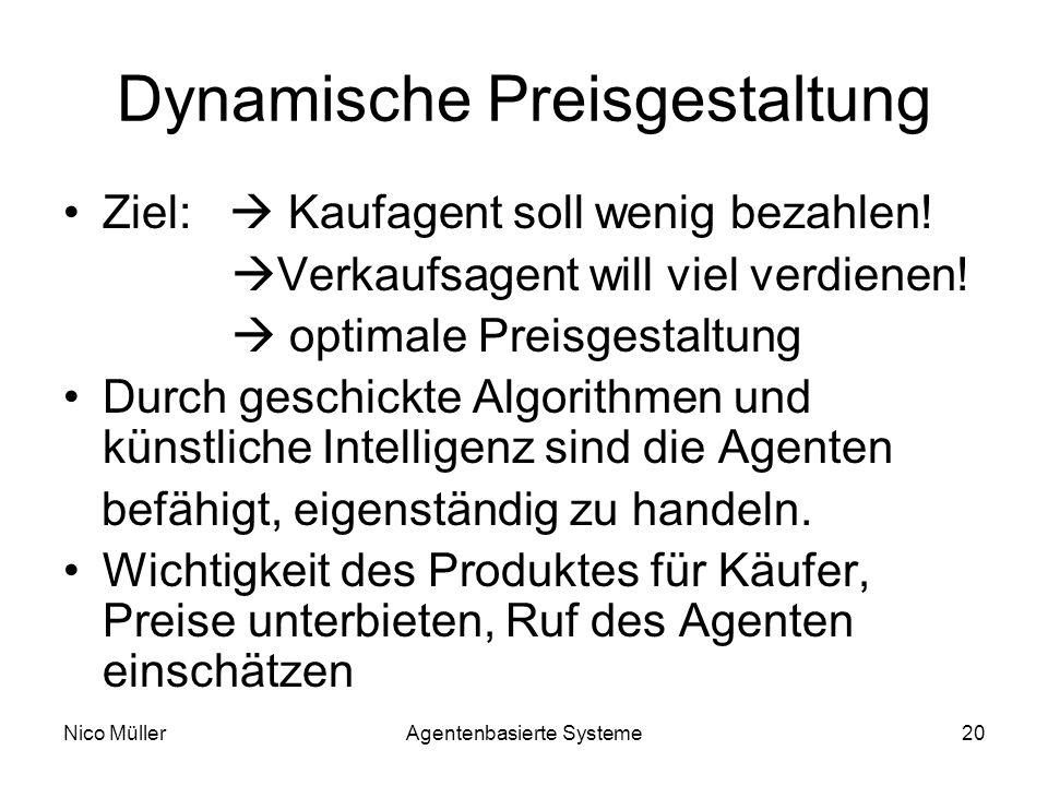 Nico MüllerAgentenbasierte Systeme20 Dynamische Preisgestaltung Ziel: Kaufagent soll wenig bezahlen.