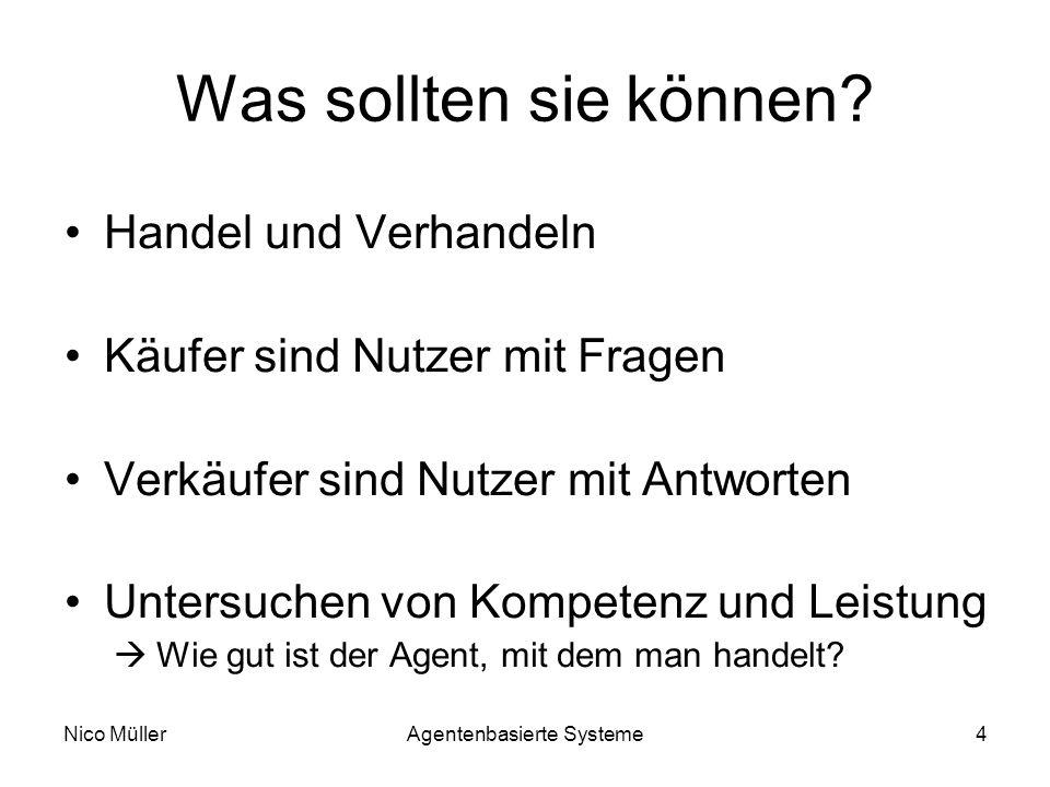 Nico MüllerAgentenbasierte Systeme4 Was sollten sie können.