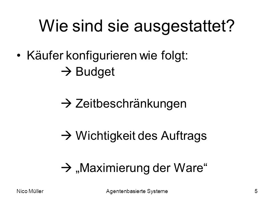 Nico MüllerAgentenbasierte Systeme5 Wie sind sie ausgestattet.