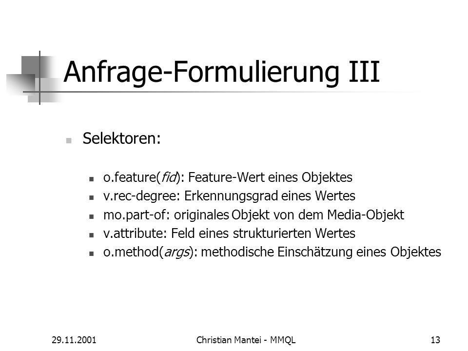 29.11.2001Christian Mantei - MMQL13 Anfrage-Formulierung III Selektoren: o.feature(fid): Feature-Wert eines Objektes v.rec-degree: Erkennungsgrad eine
