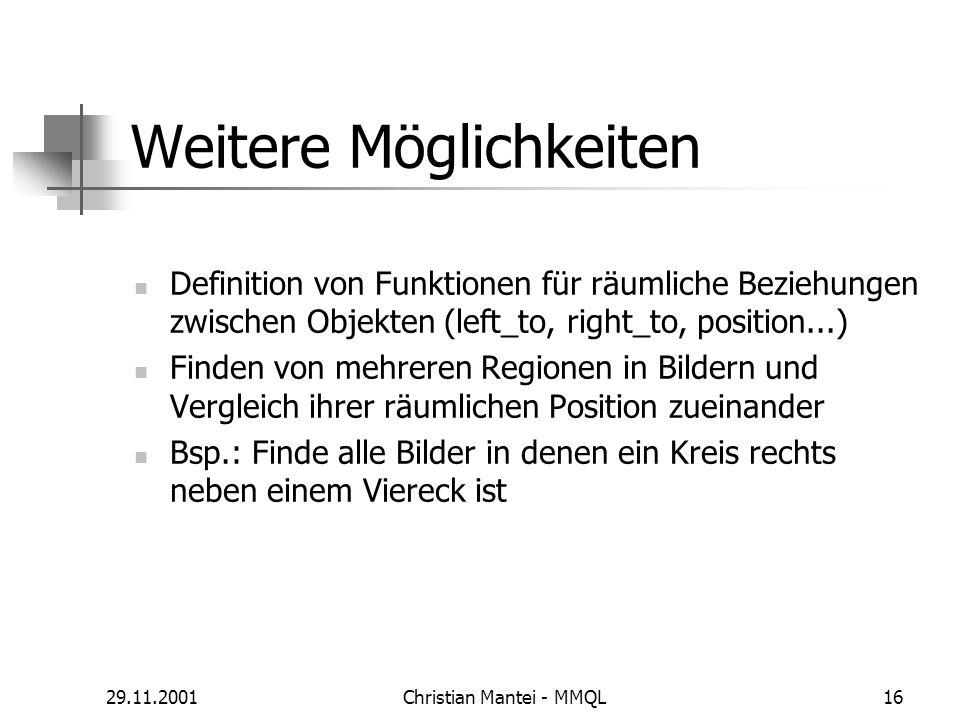 29.11.2001Christian Mantei - MMQL16 Weitere Möglichkeiten Definition von Funktionen für räumliche Beziehungen zwischen Objekten (left_to, right_to, po