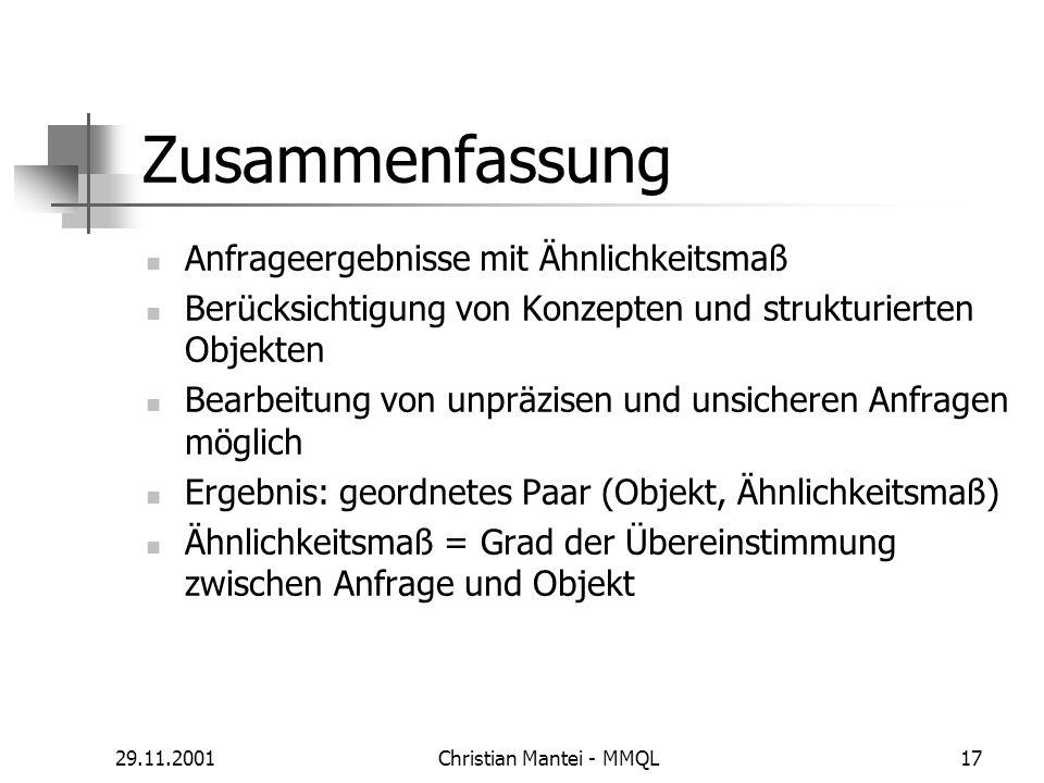 29.11.2001Christian Mantei - MMQL17 Zusammenfassung Anfrageergebnisse mit Ähnlichkeitsmaß Berücksichtigung von Konzepten und strukturierten Objekten B