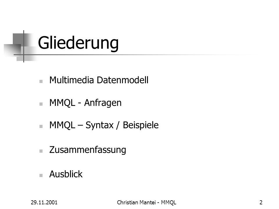 29.11.2001Christian Mantei - MMQL2 Gliederung Multimedia Datenmodell MMQL - Anfragen MMQL – Syntax / Beispiele Zusammenfassung Ausblick