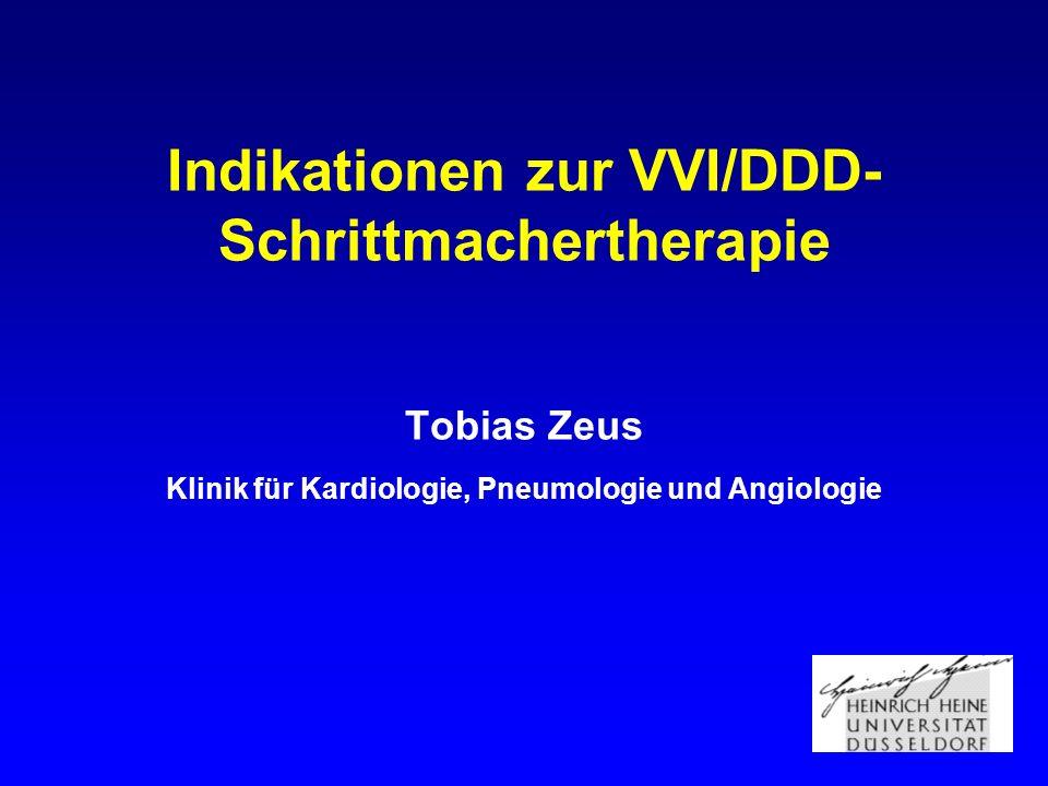 Indikationen zur VVI/DDD- Schrittmachertherapie Tobias Zeus Klinik für Kardiologie, Pneumologie und Angiologie