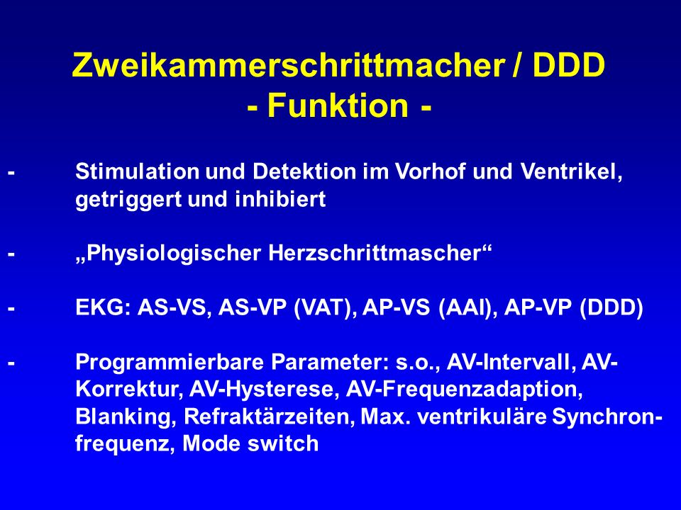 Zweikammerschrittmacher / DDD - Funktion - -Stimulation und Detektion im Vorhof und Ventrikel, getriggert und inhibiert -Physiologischer Herzschrittma