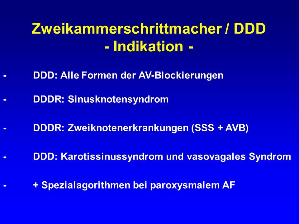 Zweikammerschrittmacher / DDD - Indikation - -DDD: Alle Formen der AV-Blockierungen -DDDR: Sinusknotensyndrom -DDDR: Zweiknotenerkrankungen (SSS + AVB