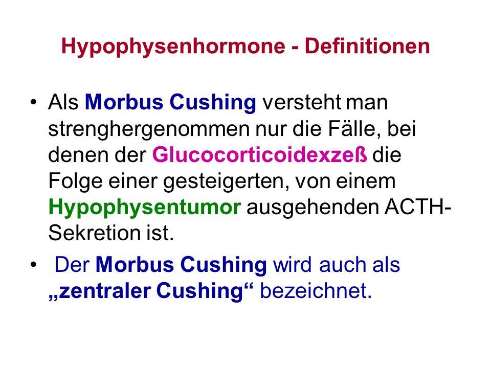 Hypophysenhormone - Definitionen Als Morbus Cushing versteht man strenghergenommen nur die Fälle, bei denen der Glucocorticoidexzeß die Folge einer ge