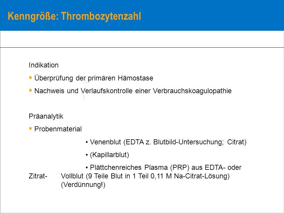 Kenngröße: Thrombozytenzahl Indikation Überprüfung der primären Hämostase Nachweis und Verlaufskontrolle einer Verbrauchskoagulopathie Präanalytik Pro
