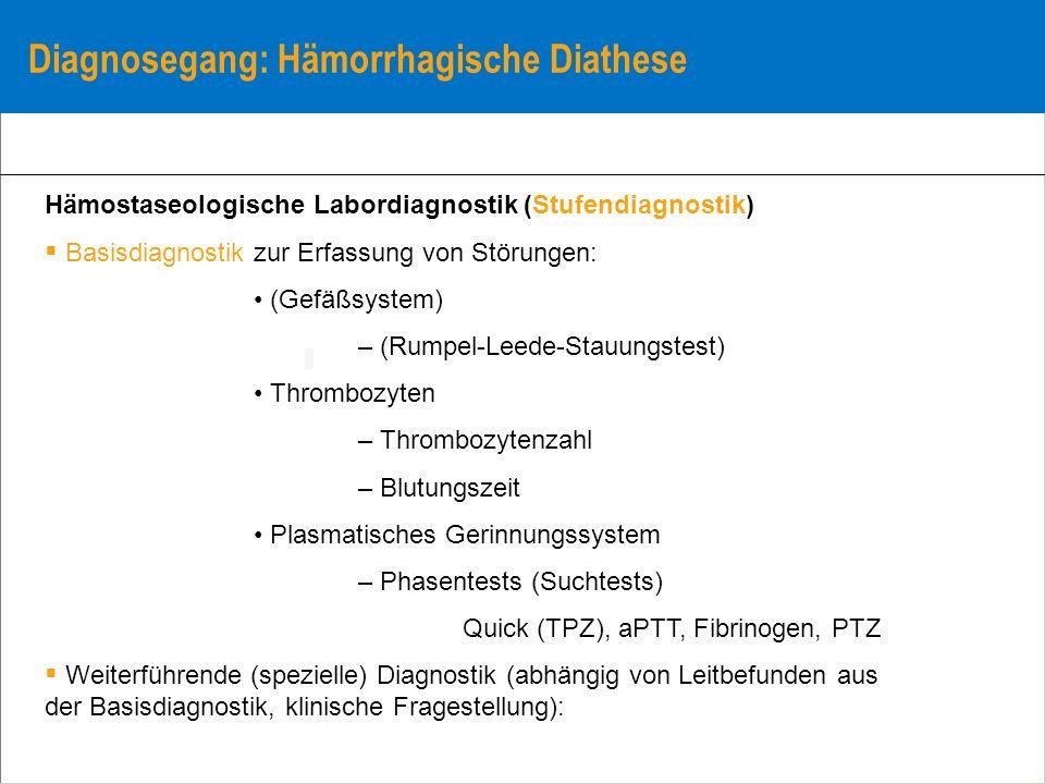 Diagnosegang: Hämorrhagische Diathese Hämostaseologische Labordiagnostik (Stufendiagnostik) Basisdiagnostik zur Erfassung von Störungen: (Gefäßsystem)