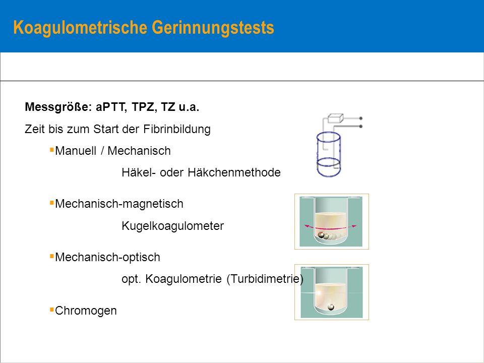 Koagulometrische Gerinnungstests Messgröße: aPTT, TPZ, TZ u.a. Zeit bis zum Start der Fibrinbildung Manuell / Mechanisch Häkel- oder Häkchenmethode Me