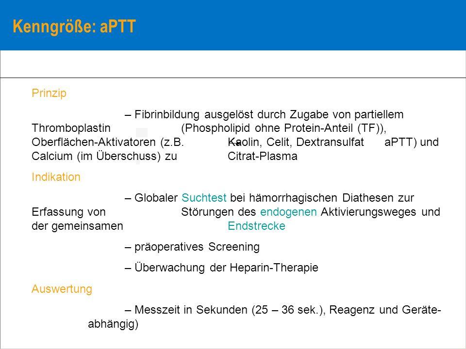 Kenngröße: aPTT Prinzip – Fibrinbildung ausgelöst durch Zugabe von partiellem Thromboplastin (Phospholipid ohne Protein-Anteil (TF)), Oberflächen-Akti
