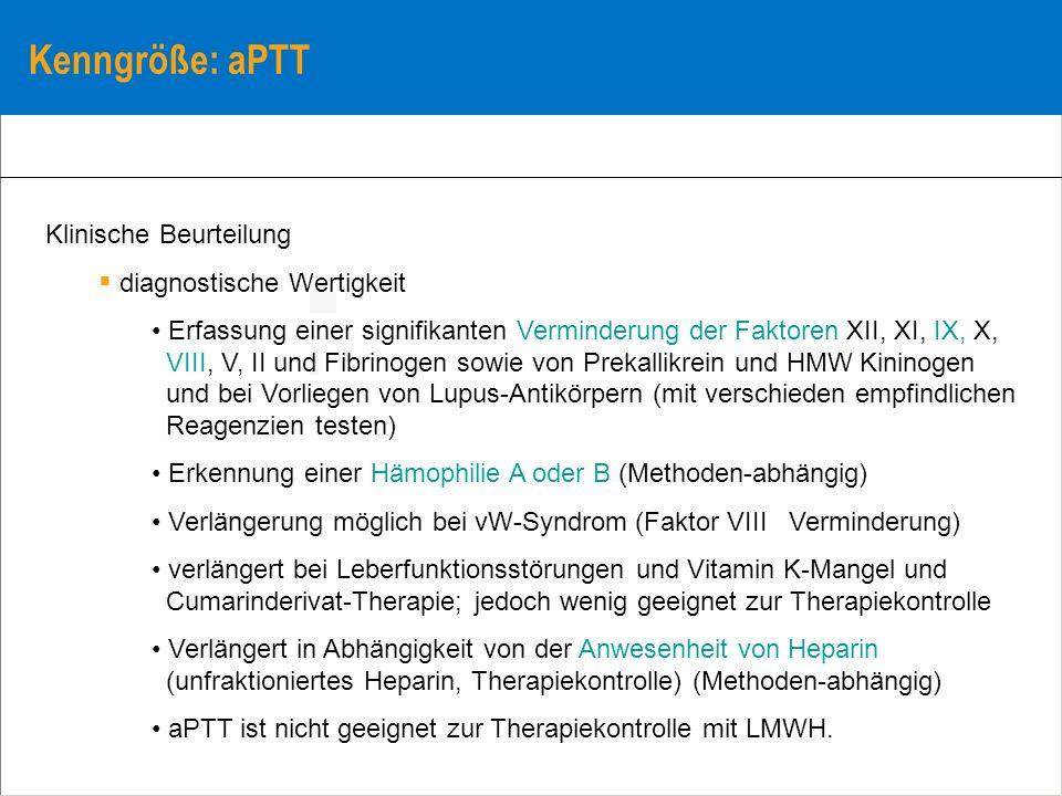 Kenngröße: aPTT Klinische Beurteilung diagnostische Wertigkeit Erfassung einer signifikanten Verminderung der Faktoren XII, XI, IX, X, VIII, V, II und