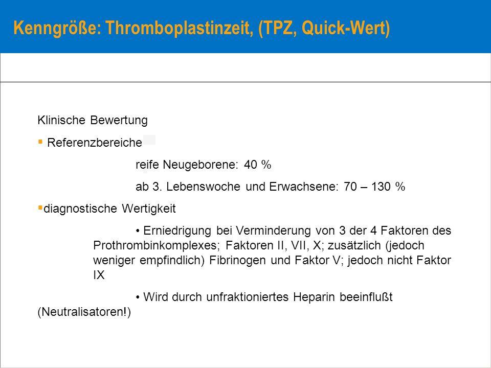 Kenngröße: Thromboplastinzeit, (TPZ, Quick-Wert) Klinische Bewertung Referenzbereiche reife Neugeborene: 40 % ab 3. Lebenswoche und Erwachsene: 70 – 1