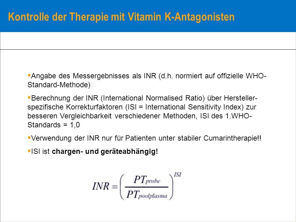 Kontrolle der Therapie mit Vitamin K-Antagonisten Angabe des Messergebnisses als INR (d.h. normiert auf offizielle WHO- Standard-Methode) Berechnung d