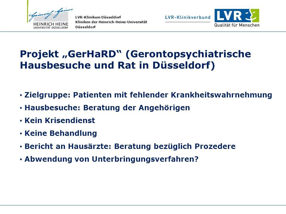 LVR-Klinikum Düsseldorf Kliniken der Heinrich-Heine-Universität Düsseldorf Projekt GerHaRD (Gerontopsychiatrische Hausbesuche und Rat in Düsseldorf) Z