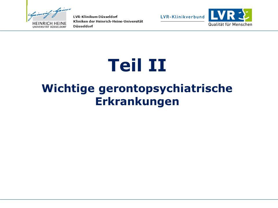 LVR-Klinikum Düsseldorf Kliniken der Heinrich-Heine-Universität Düsseldorf Teil II Wichtige gerontopsychiatrische Erkrankungen