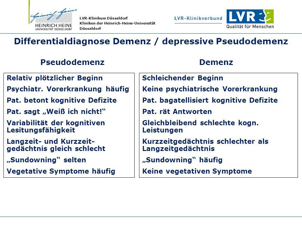 LVR-Klinikum Düsseldorf Kliniken der Heinrich-Heine-Universität Düsseldorf Differentialdiagnose Demenz / depressive Pseudodemenz Relativ plötzlicher B