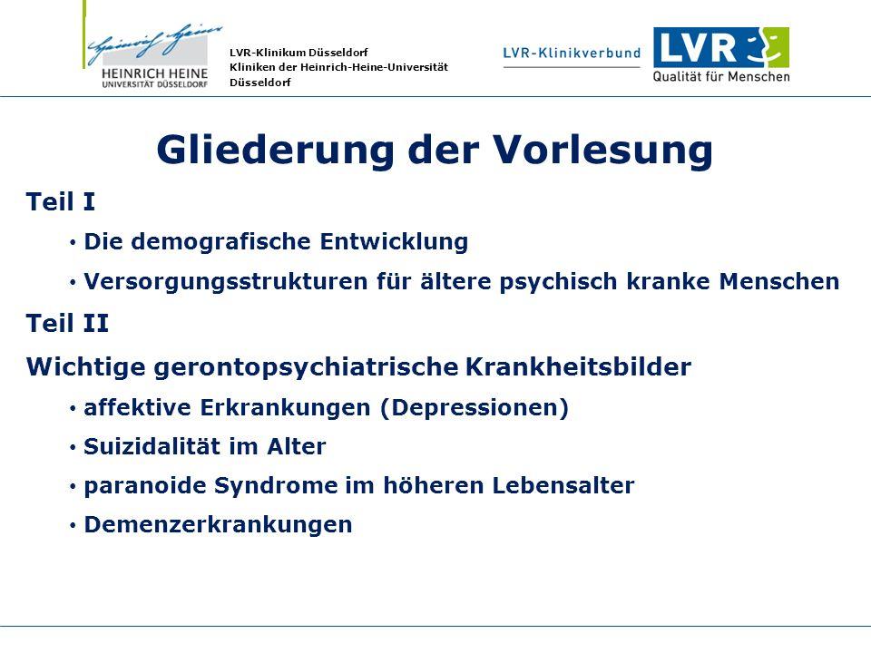 LVR-Klinikum Düsseldorf Kliniken der Heinrich-Heine-Universität Düsseldorf Gliederung der Vorlesung Teil I Die demografische Entwicklung Versorgungsst