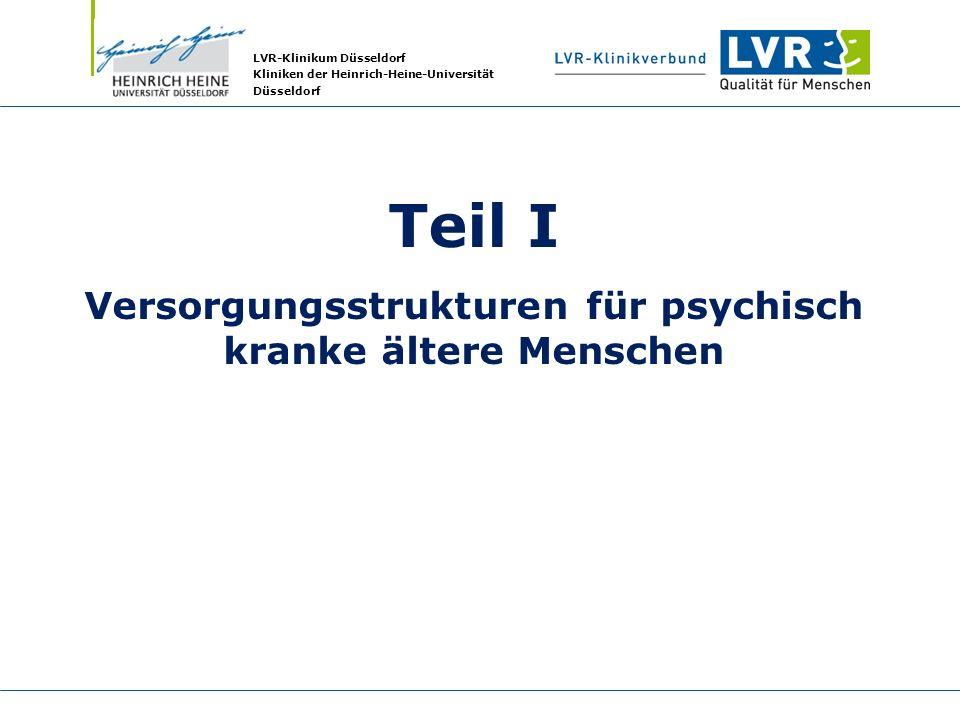 LVR-Klinikum Düsseldorf Kliniken der Heinrich-Heine-Universität Düsseldorf Teil I Versorgungsstrukturen für psychisch kranke ältere Menschen