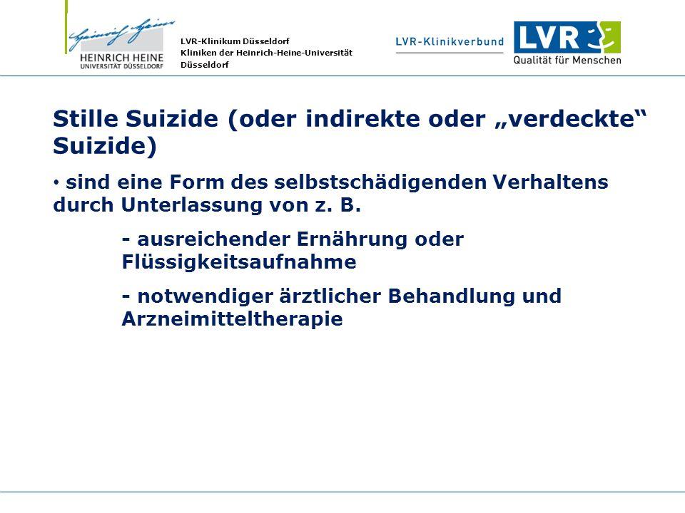 LVR-Klinikum Düsseldorf Kliniken der Heinrich-Heine-Universität Düsseldorf Stille Suizide (oder indirekte oder verdeckte Suizide) sind eine Form des s