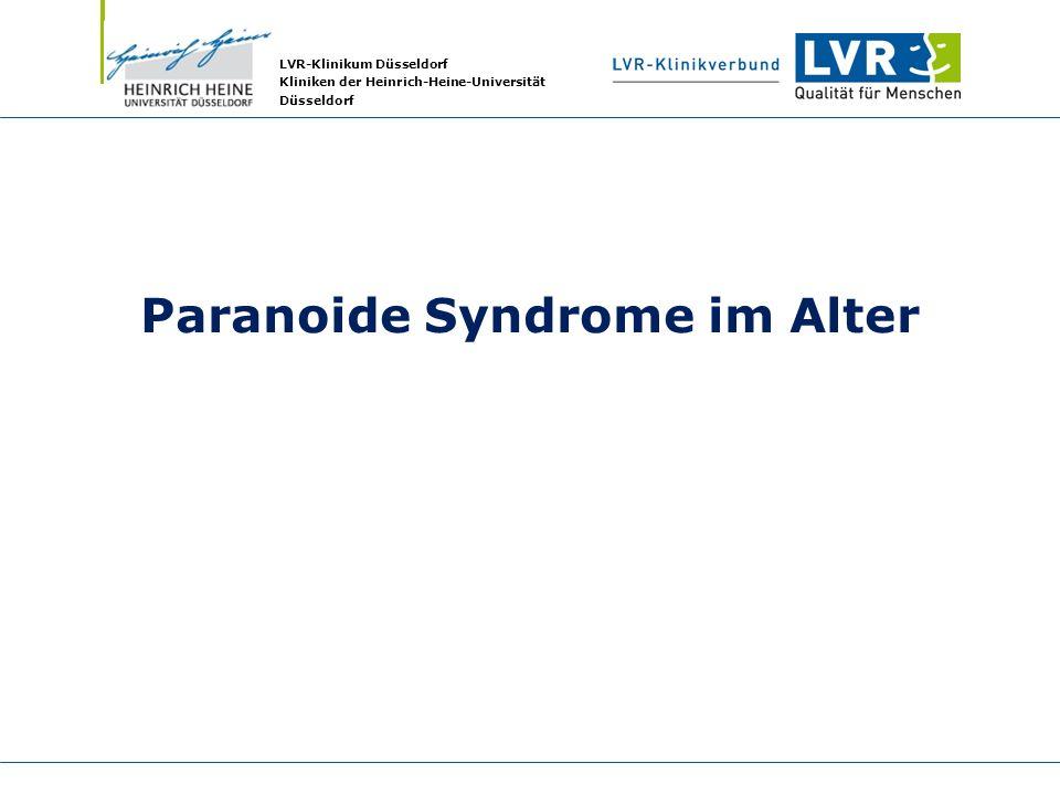 LVR-Klinikum Düsseldorf Kliniken der Heinrich-Heine-Universität Düsseldorf Paranoide Syndrome im Alter