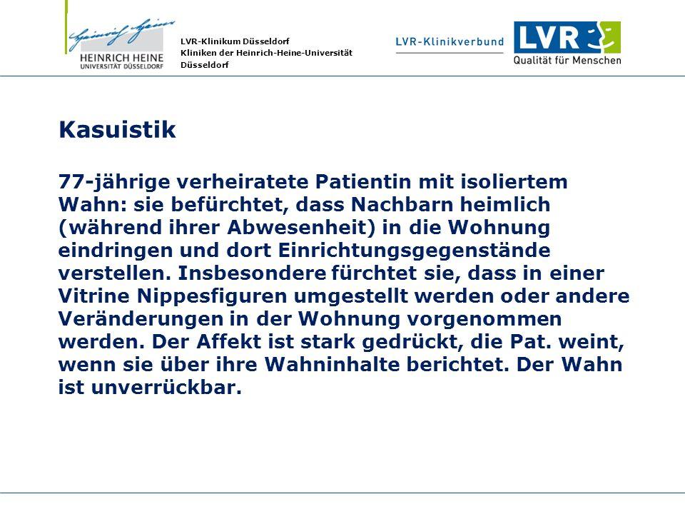 LVR-Klinikum Düsseldorf Kliniken der Heinrich-Heine-Universität Düsseldorf Kasuistik 77-jährige verheiratete Patientin mit isoliertem Wahn: sie befürc