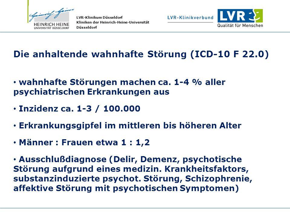 LVR-Klinikum Düsseldorf Kliniken der Heinrich-Heine-Universität Düsseldorf Die anhaltende wahnhafte Störung (ICD-10 F 22.0) wahnhafte Störungen machen