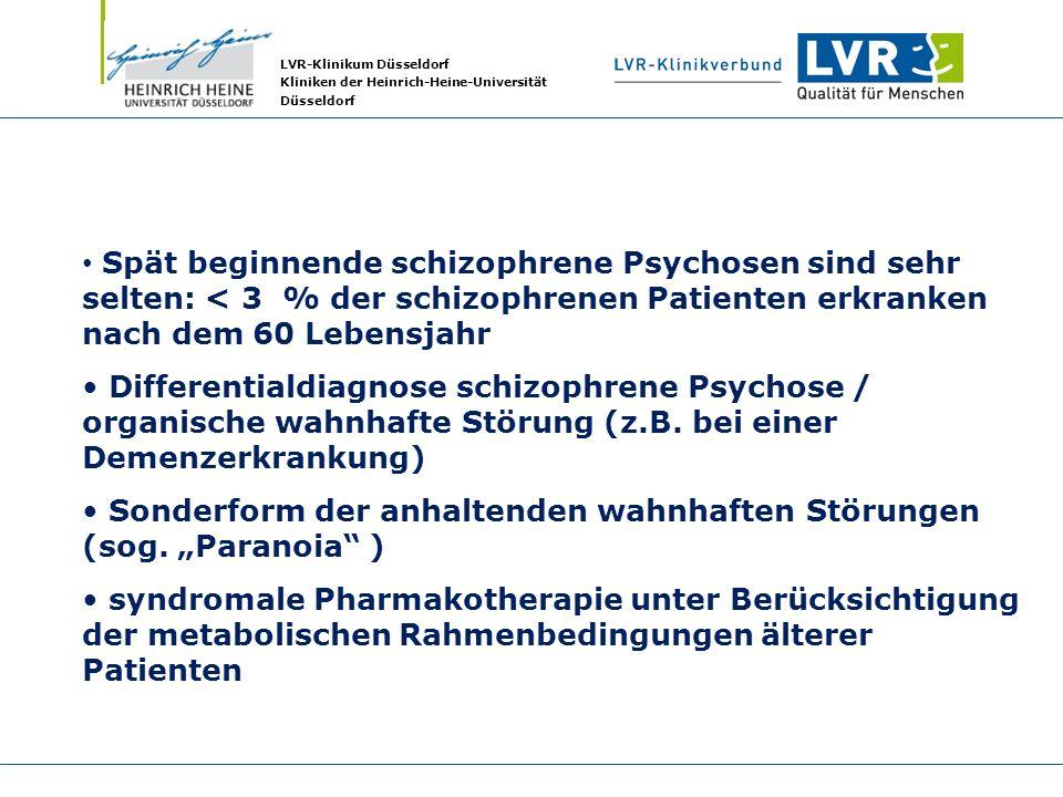 LVR-Klinikum Düsseldorf Kliniken der Heinrich-Heine-Universität Düsseldorf Spät beginnende schizophrene Psychosen sind sehr selten: < 3 % der schizoph