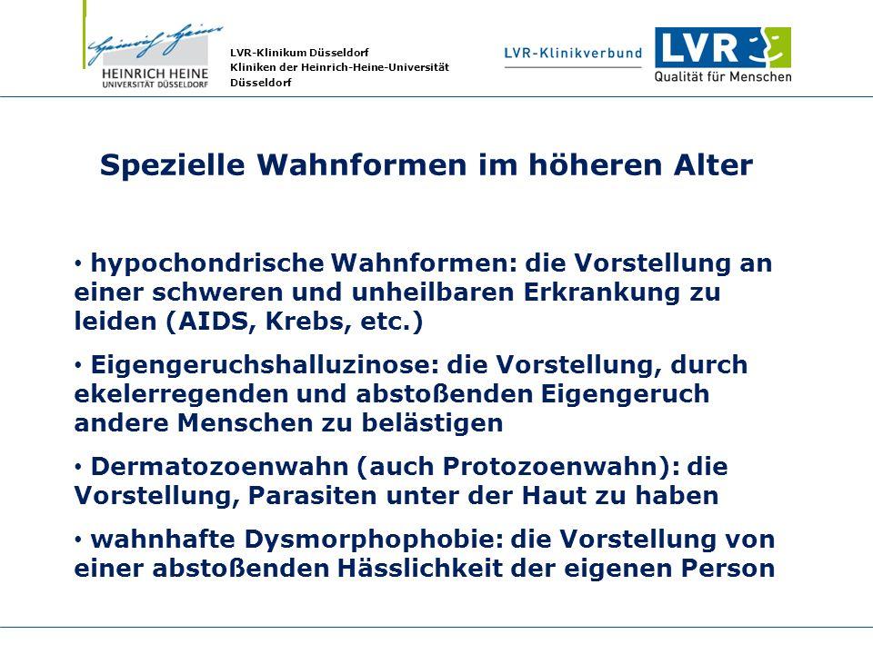 LVR-Klinikum Düsseldorf Kliniken der Heinrich-Heine-Universität Düsseldorf Spezielle Wahnformen im höheren Alter hypochondrische Wahnformen: die Vorst