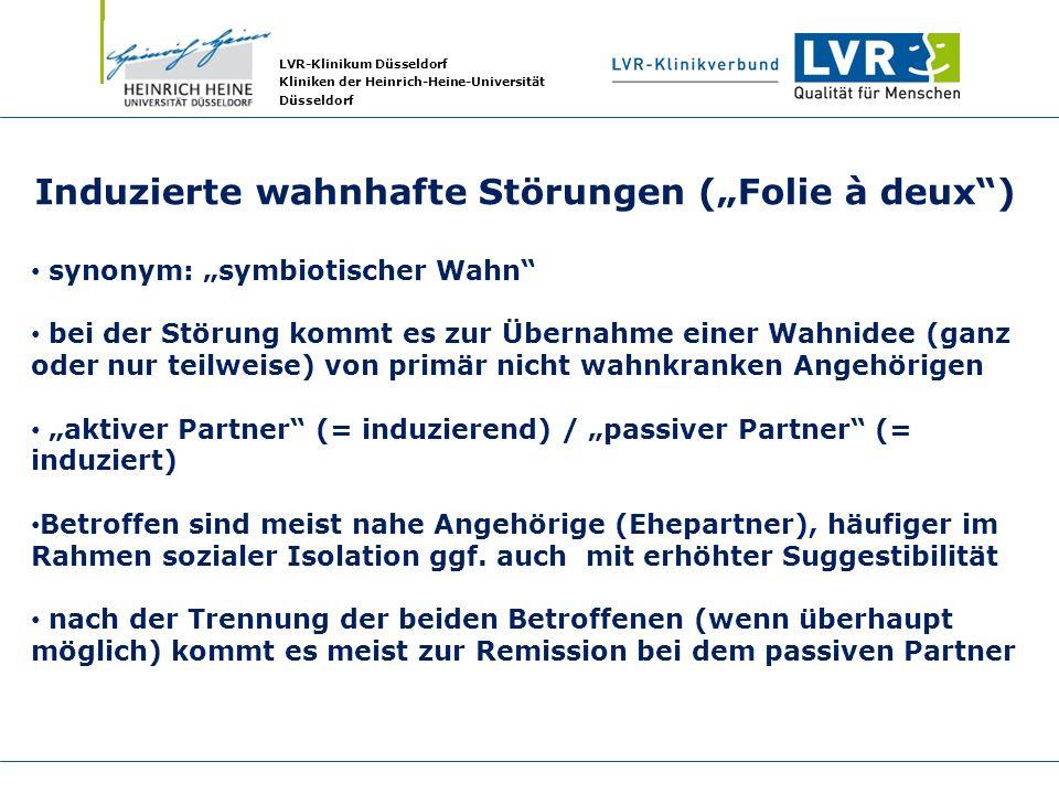 LVR-Klinikum Düsseldorf Kliniken der Heinrich-Heine-Universität Düsseldorf Induzierte wahnhafte Störungen (Folie à deux) synonym: symbiotischer Wahn b