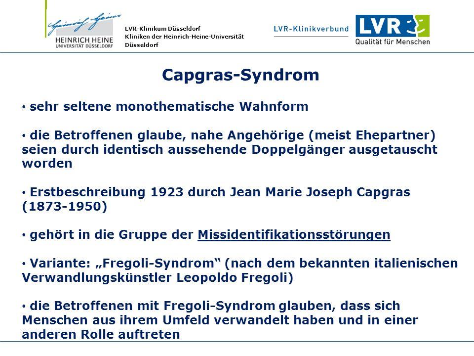 LVR-Klinikum Düsseldorf Kliniken der Heinrich-Heine-Universität Düsseldorf Capgras-Syndrom sehr seltene monothematische Wahnform die Betroffenen glaub