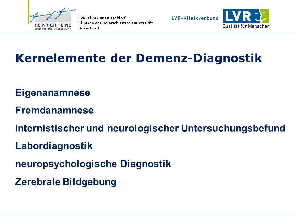 LVR-Klinikum Düsseldorf Kliniken der Heinrich-Heine-Universität Düsseldorf Kernelemente der Demenz-Diagnostik Eigenanamnese Fremdanamnese Internistisc