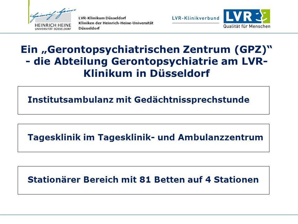 LVR-Klinikum Düsseldorf Kliniken der Heinrich-Heine-Universität Düsseldorf Ein Gerontopsychiatrischen Zentrum (GPZ) - die Abteilung Gerontopsychiatrie