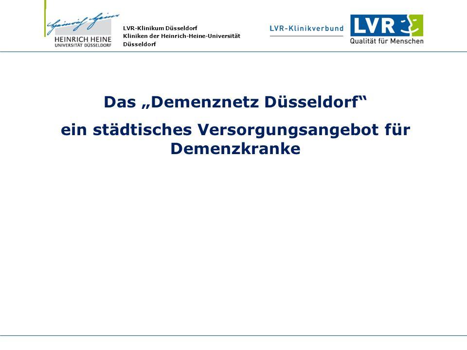 LVR-Klinikum Düsseldorf Kliniken der Heinrich-Heine-Universität Düsseldorf Das Demenznetz Düsseldorf ein städtisches Versorgungsangebot für Demenzkran