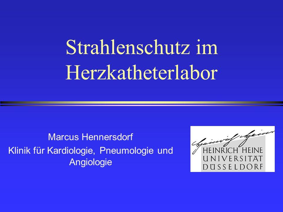 Strahlenschutz im Herzkatheterlabor Marcus Hennersdorf Klinik für Kardiologie, Pneumologie und Angiologie