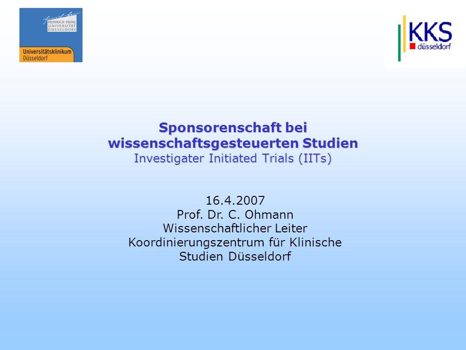 16.4.2007 Prof. Dr. C. Ohmann Wissenschaftlicher Leiter Koordinierungszentrum für Klinische Studien Düsseldorf Sponsorenschaft bei wissenschaftsgesteu