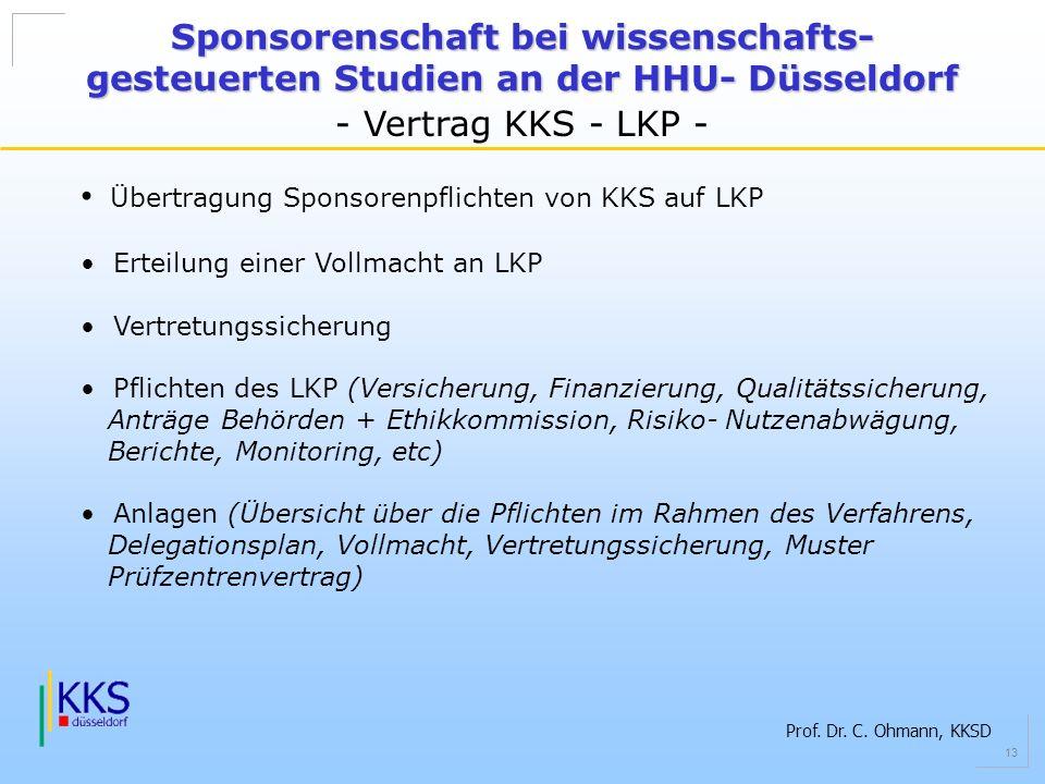 Prof. Dr. C. Ohmann, KKSD 13 Sponsorenschaft bei wissenschafts- gesteuerten Studien an der HHU- Düsseldorf - Vertrag KKS - LKP - Übertragung Sponsoren