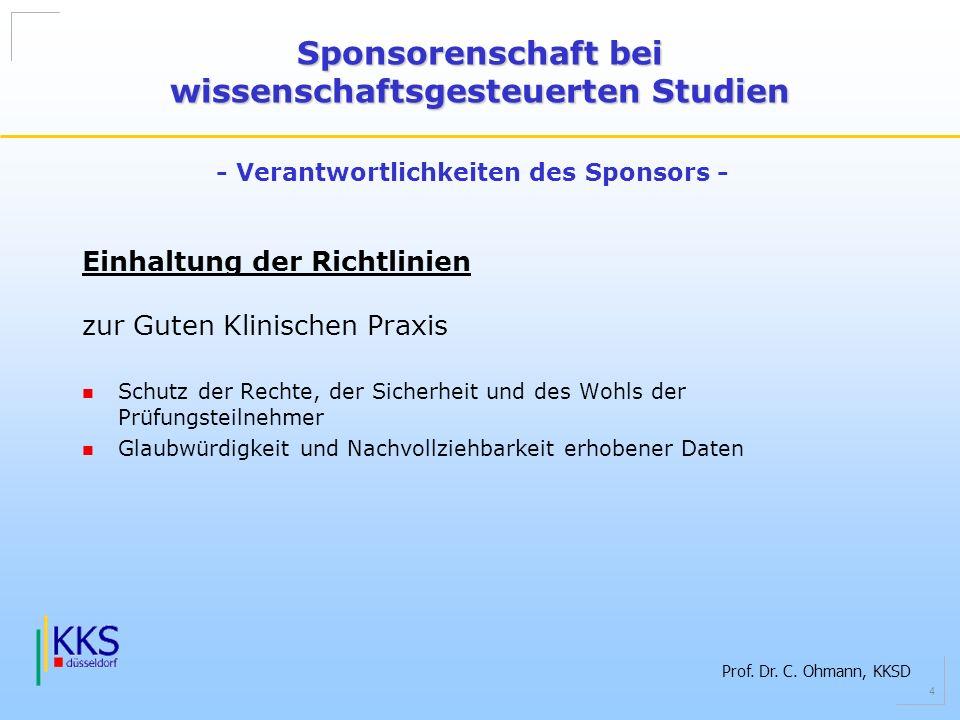 Prof. Dr. C. Ohmann, KKSD 4 Einhaltung der Richtlinien zur Guten Klinischen Praxis Schutz der Rechte, der Sicherheit und des Wohls der Prüfungsteilneh