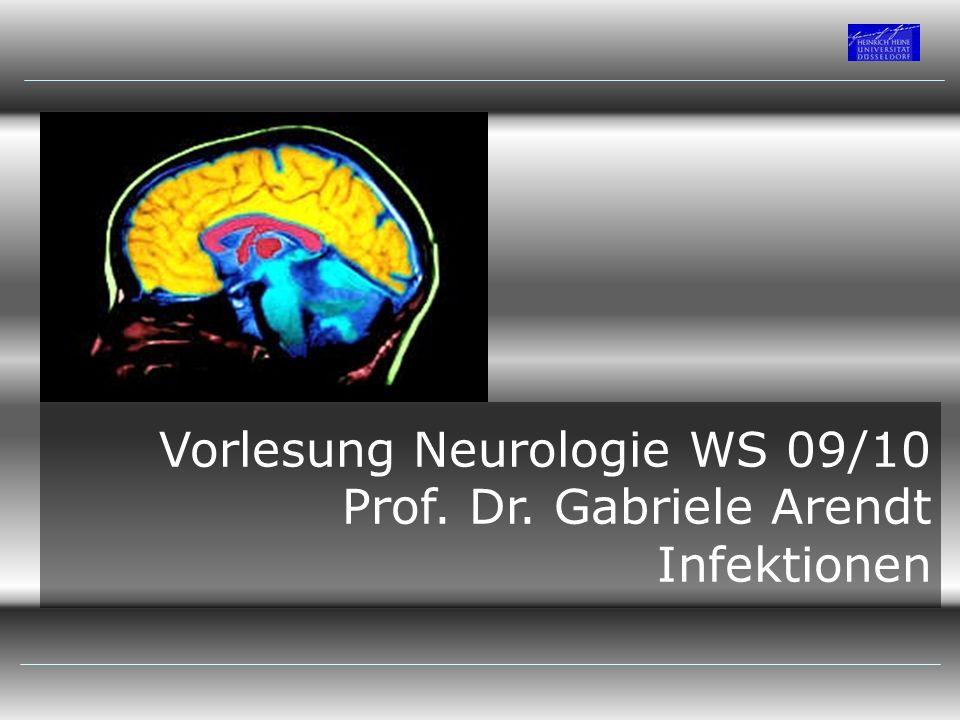 Vorlesung Neurologie WS 09/10 Prof. Dr. Gabriele Arendt Infektionen