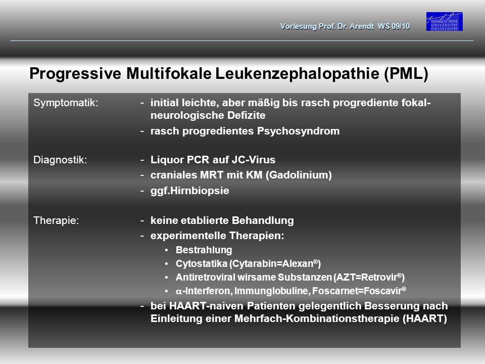Vorlesung Prof. Dr. Arendt WS 09/10 Progressive Multifokale Leukenzephalopathie (PML) Symptomatik:-initial leichte, aber mäßig bis rasch progrediente